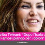 """Fariba Tehrani:""""Dopo l'Isola dei Famosi piango per i dolori"""""""