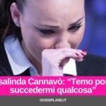 Rosalinda Cannavò ha paura di essere uccisa