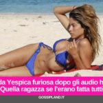 """Aida Yespica furiosa dopo gli audio hot:""""Quella ragazza se l'erano fatta tutti"""""""
