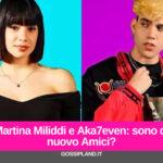 Martina Miliddi e Aka7even: sono di nuovo Amici?