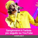 Sangiovanni è l'artista più seguito su YouTube
