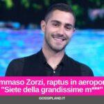 """Tommaso Zorzi, raptus in aeroporto: """"Siete della grandissime m***"""""""