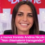 """La nuova tronista Andrea Nicole:  """"Non chiamatemi transgender"""""""