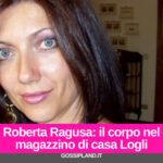 Roberta Ragusa: il corpo nel magazzino di casa Logli