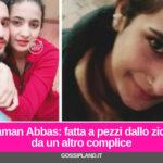 Saman Abbas: fatta a pezzi dallo zio e da un altro complice