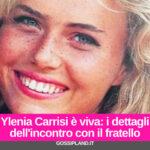 Ylenia Carrisi è viva: i dettagli dell'incontro con il fratello