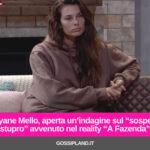 """Dayane Mello, aperta un'indagine sul """"sospetto stupro"""" avvenuto A Fazenda"""