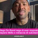 Nego Do Borel nega di aver stuprato Dayane Mello e minaccia di suicidarsi