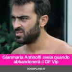Gianmaria Antinolfi svela quando abbandonerà il GF Vip