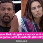Dayane Mello drogata e stuprata in diretta, Nego Do Borel squalificato dal reality