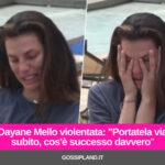 """Dayane Mello violentata: """"Portatela via subito, cos'è successo davvero"""""""