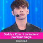 Deddy e Rosa: il cantante si proclama single