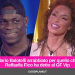 Mario Balotelli arrabbiato per quello che Raffaella Fico ha detto al GF Vip