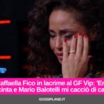Raffaella Fico in lacrime al GF Vip: 'Ero incinta e Mario Balotelli mi cacciò di casa'
