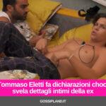 Tommaso Eletti fa dichiarazioni choc: svela dettagli intimi della ex