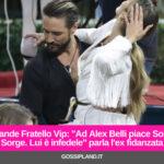 "Grande Fratello Vip: ""Ad Alex Belli piace Soleil Sorge. Lui è infedele"" parla l'ex fidanzata"