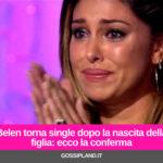 Belen torna single dopo la nascita della figlia: ecco la conferma