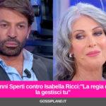 """Gianni Sperti contro Isabella Ricci:""""La regia non la gestisci tu"""""""