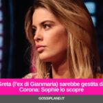 Greta (l'ex di Gianmaria) sarebbe gestita da Corona: Sophie lo scopre