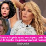 Raffaella e Sophie fanno lo sciopero della fame con Jo Squillo, ma poi mangiano di nascosto