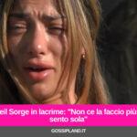 """Soleil Sorge in lacrime: """"Non ce la faccio più, mi sento sola"""""""