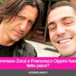 Tommaso Zorzi e Francesco Oppini hanno fatto pace?